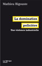 Mathieu Rigouste_La-Domination-policiere_Une-Violence-industrielle